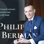 Doanh nhân Philip Beriman: Từ người rửa chén đến quản lý khách sạn hàng đầu Việt Nam