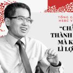 """CEO HSBC Việt Nam Phạm Hồng Hải: Chẳng ai thành công mà không """"lì lợm"""" cả"""